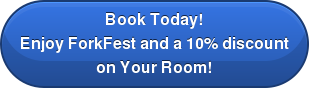 Book Today! Enjoy ForkFest and a 10% discount on Your Room!