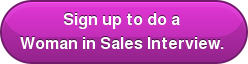 Sign up to do a Woman in Sales Interview.
