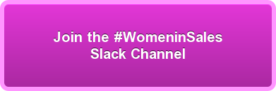 Join the #WomeninSales Slack Channel