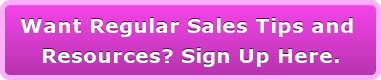 Want Regular Sales Tips and  Resources? Sign Up Here.