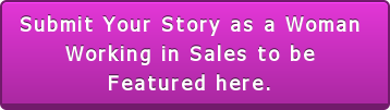 Submit Your Story as a Woman  Working in Sales to be  Featured here.