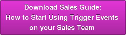 Download Sales Guide: How to Start Using Trigger Events  on your Sales Team