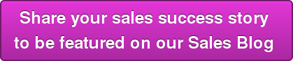 Share your sales success story to be featured on our Sales Blog