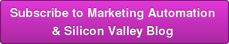 Subscribe to Marketing Automation  & Silicon Valley Blog