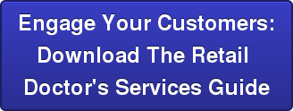 Engage Your Customers:  Download The Retail  Doctor's Services Guide
