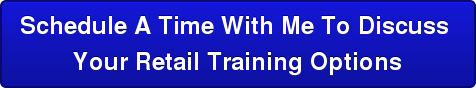 Schedule A Time With Me To Discuss   Your Retail Training Options