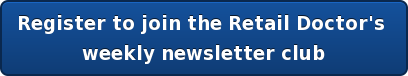 Register to join the Retail Doctor's  weekly newsletter club