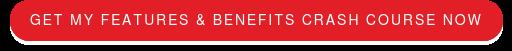 Get my Features & Benefits Crash Course now