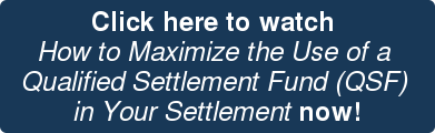 Click here to watch  How to Maximize the Use of a  Qualified Settlement Fund (QSF)  in Your Settlement now!