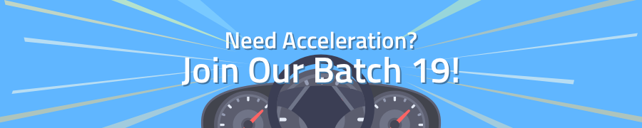 Need some acceleration? Our Batch 18 has opened!