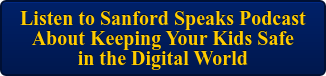 Listen to Sanford Speaks Podcast  About Keeping Your Kids Safe  in the Digital World