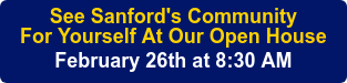 See Sanford's Community For Yourself At Our OpenHouse February 26th at 8:30 AM