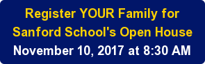 Register YOUR Family for   Sanford School's Open House   November 10, 2017 at 8:30 AM