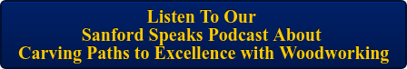Listen To Our  Sanford Speaks Podcast About  Carving Paths to Excellence with Woodworking