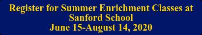 Register for Summer Enrichment Classes at Sanford School June 17-August 16, 2019
