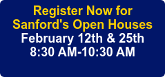 Register Now Sanford's Open House Monday, November 11th 8:30 AM-10:30 AM