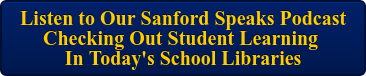 Listen to Our Sanford Speaks Podcast Checking Out Student Learning In Today's School Libraries