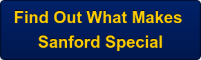 Find Out What Makes  Sanford Special
