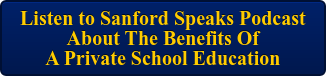 Listen to Sanford Speaks Podcast  About The Benefits Of A Private School Education