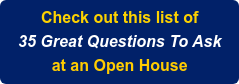 Check out this list of 35 Great Questions To Ask  at an Open House