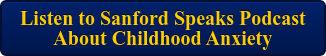 Listen to Sanford Speaks Podcast  About Childhood Anxiety