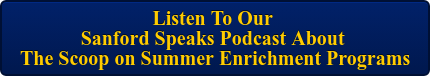 Listen To Our  Sanford Speaks Podcast About  The Scoop on Summer Enrichment Programs