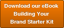 Download our eBook  Building Your  Brand Starter Kit