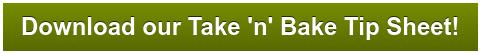 Download our Take 'n' Bake Tip Sheet!