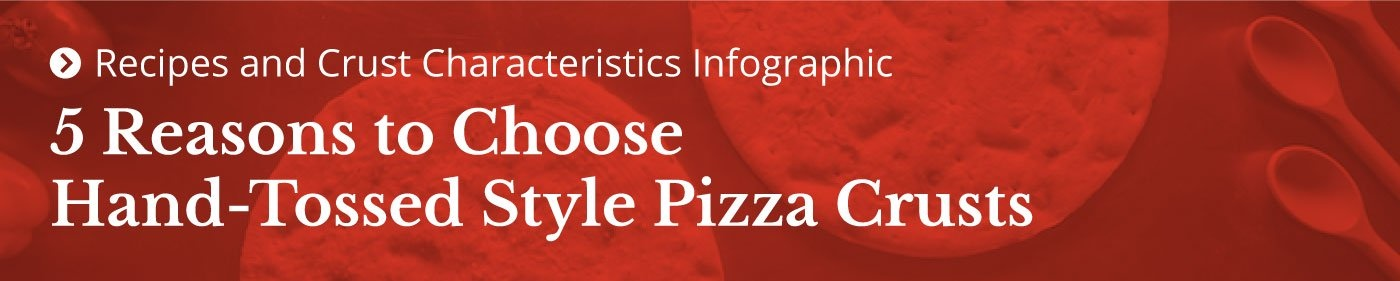 5 reasons to choose hand-tossed style pizza crusts infographic