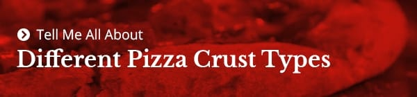 Pizza Crust Types Comparison Guide