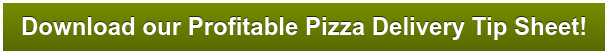 Download our Profitable Pizza Delivery Tip Sheet!