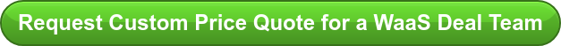 Request Custom Price Quote for a WaaS Deal Team