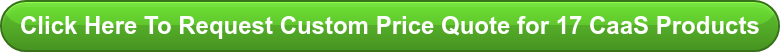 Click Here To Request Custom Price Quote for 17 CaaS Products