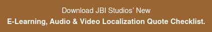 Download JBI Studios' New E-Learning, Audio & Video Localization Quote Checklist.