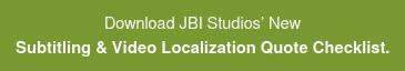 Download JBI Studios' New Subtitling & Video Localization Quote Checklist.