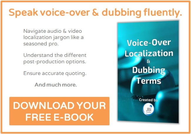 Click to download JBI Studio's Glossary of Voice-Over Localization & Dubbing Terms,