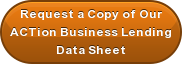Request a Copy of Our ACTion Business Lending  Data Sheet