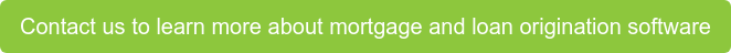 Contact us to learn more about mortgage and loan origination software