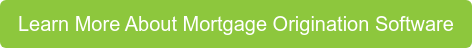 Learn More About Mortgage Origination Software