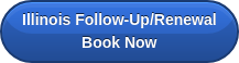 Illinois Follow-Up/Renewal Book Now