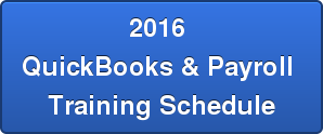 2016  QuickBooks & Payroll  Training Schedule