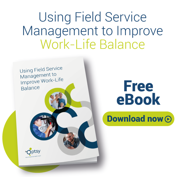 Using Field Service Management to Improve Work-Life Balance