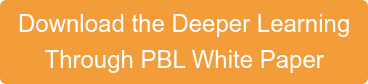 Download the Deeper Learning  Through PBL White Paper
