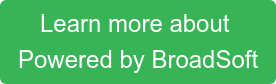 Learn more about   Powered by BroadSoft