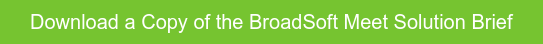 Download a Copy of the BroadSoft Meet Solution Brief