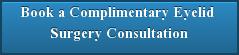 Book a Complimentary Eyelid  SurgeryConsultation