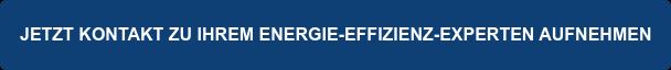 JETZT KONTAKT ZU IHREM ENERGIE-EFFIZIENZ-EXPERTEN AUFNEHMEN