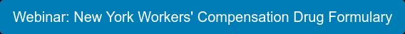 Webinar: New York Workers' Compensation Drug Formulary
