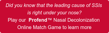 Did you know that the leading cause of SSIs  is right under your nose? Play our  Profend Nasal Decolonization  Online Match Game to learn more
