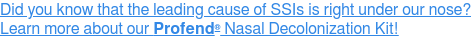 Did you know that the leading cause of SSIs is right under our nose? Learn more about our Profend Nasal Decolonization Kit!
